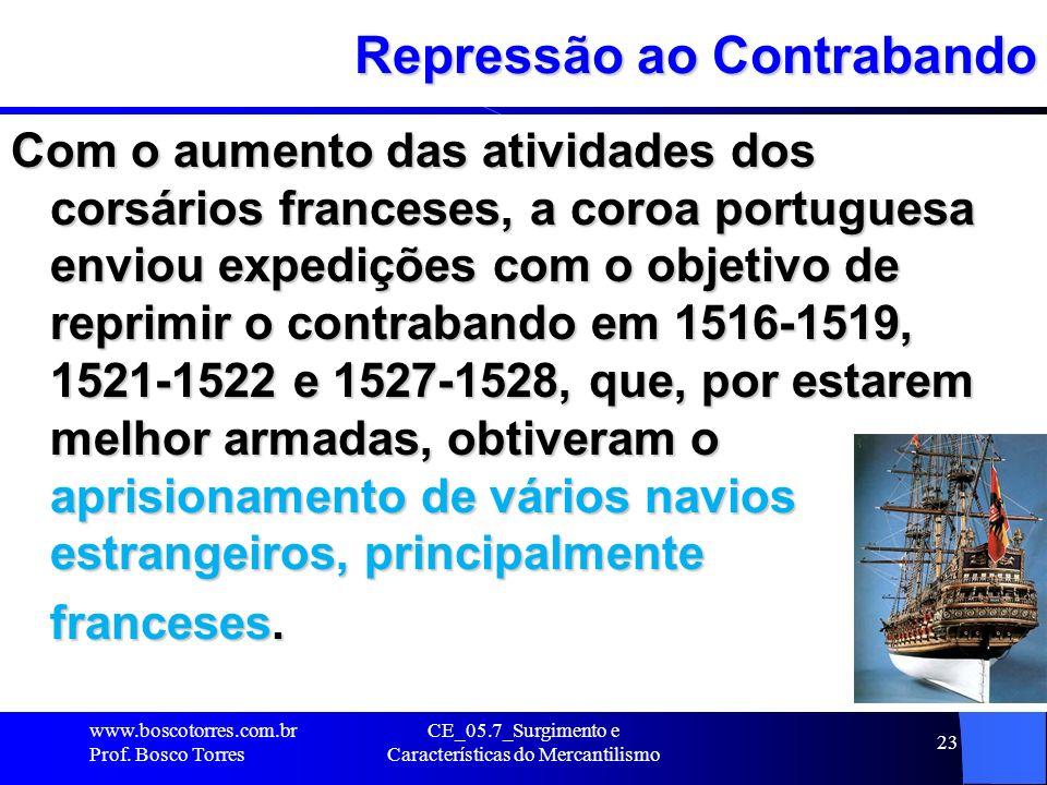 CE_05.7_Surgimento e Características do Mercantilismo 24 Os Franceses tentaram se fixar no Brasil - em 1555 (baía da Guanabara-RJ) e foram expulsos em 1567 (13 anos), através de intensos combates.