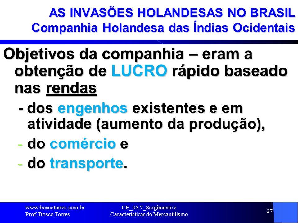 CE_05.7_Surgimento e Características do Mercantilismo 28 AS INVASÕES HOLANDESAS NO BRASIL Companhia Holandesa das Índias Ocidentais FLAMENGO Natural de Flandres (região localizada parte na França, na Holanda e na Bélgica).