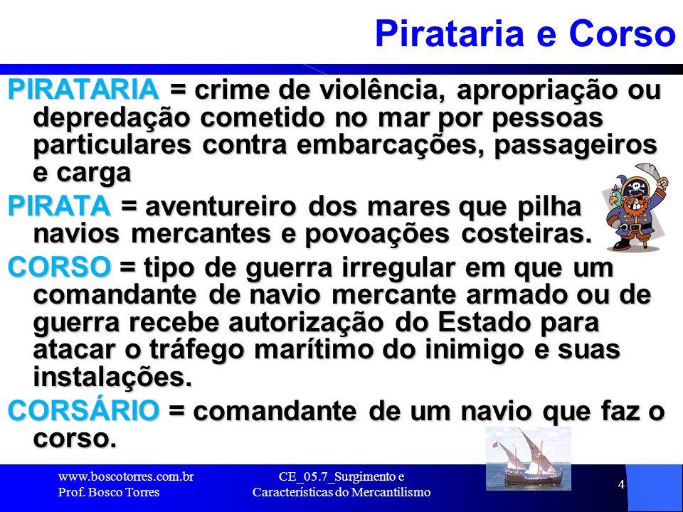 CE_05.7_Surgimento e Características do Mercantilismo 5 Atividades dos piratas Durante os séculos XVI a XVIII, era intenso o contato dos piratas com o mundo dos negócios.