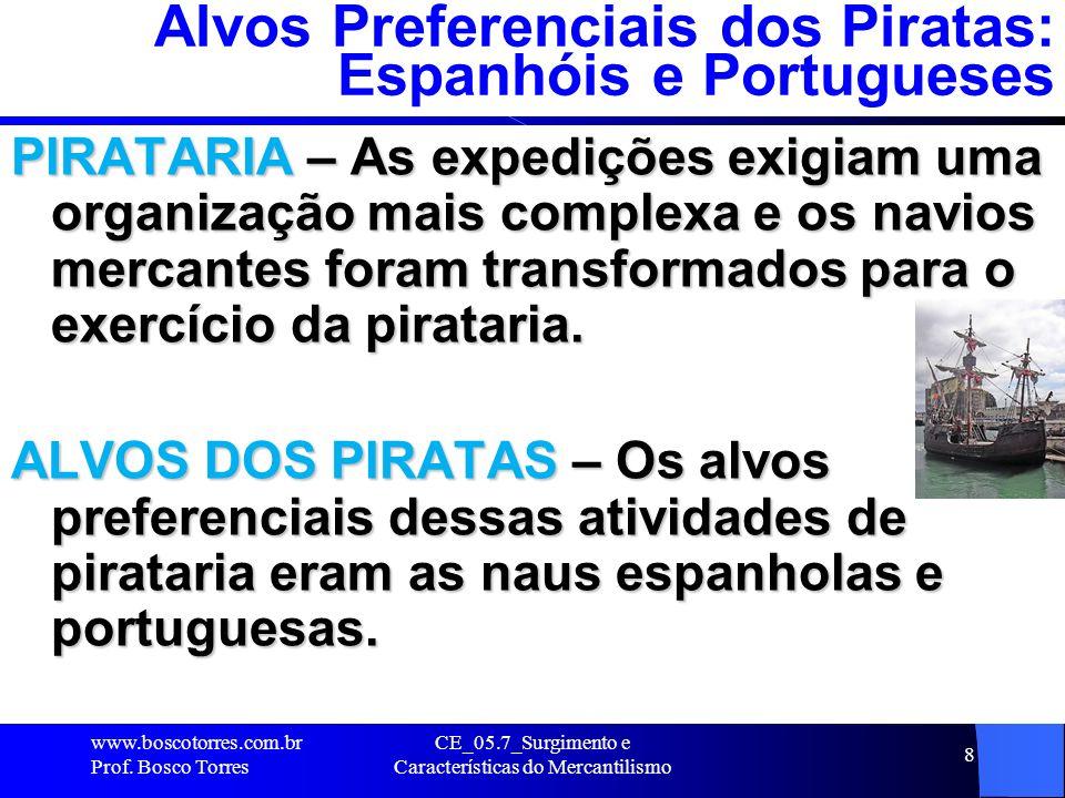 CE_05.7_Surgimento e Características do Mercantilismo 9 Galeão e Nau Galeões espanhóis – eram os que davam maior retorno ao investimento pois, de modo geral, transportavam ouro e prata de sua colônias.