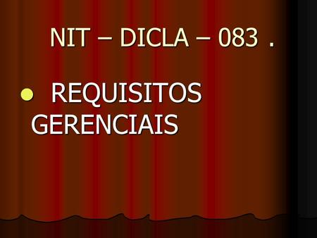 NIT – DICLA – 083. NIT – DICLA – 083. REQUISITOS GERENCIAIS REQUISITOS GERENCIAIS.