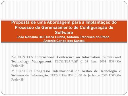 2nd CONTECSI International Conference on Information Systems and Technology Management. TECSI/FEA/USP 01-03 June, 2005 USP/São Paulo/SP 2º CONTECSI Congresso.