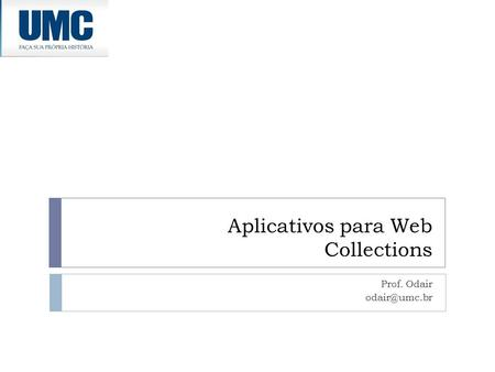 Aplicativos para Web Collections Prof. Odair