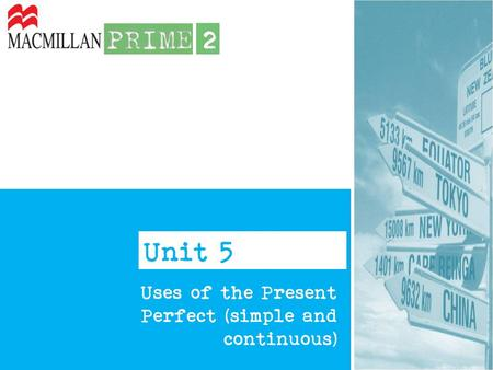 Unit 5 Uses of the Present Perfect (simple and continuous)