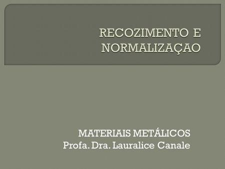 MATERIAIS METÁLICOS Profa. Dra. Lauralice Canale.
