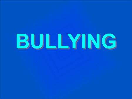 BULLYING BULLYING. Conceituação: Bullying não é fácil de definir. O termo BULLYING compreende todas as formas de atitudes agressivas, intencionais e repetidas,