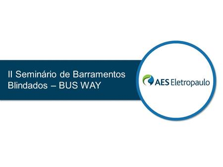 II Seminário de Barramentos Blindados – BUS WAY. AES Corporation 2.
