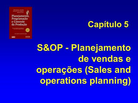 Capítulo 5 S&OP - Planejamento de vendas e operações (Sales and operations planning)