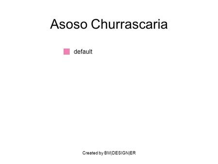 Created by BM|DESIGN|ER Asoso Churrascaria default.