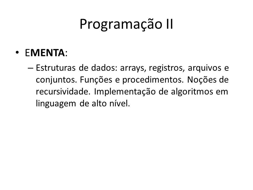 Programação II DISCIPLINA: PROGRAMAÇÃO II CÓDIGO: INF09330 CARGA HORÁRIA SEMANAL: 4 TEORIA: 2 EXERCÍCIO: 2 CARGA HORÁRIA SEMESTRAL: 60 HORAS CRÉDITOS: 04 ANO/PERÍODO: 2011/2