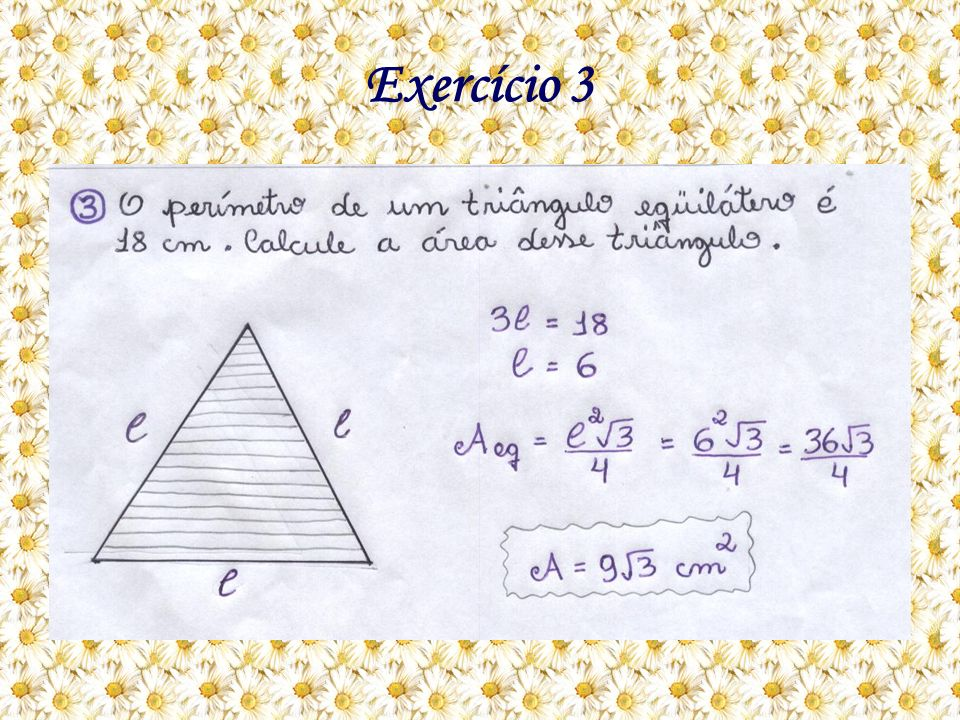 Como eu resolvo: A questão pede para calcular a área de um triângulo eqüilátero ( três lados iguais), dando o valor do perímetro = 18 cm.