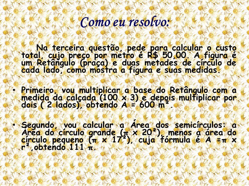 Continuação do exercício 3 Terceiro,vou calcular a área do Retângulo (600m²) mais a área da calçada (111π) multiplicando por 3,14 π.