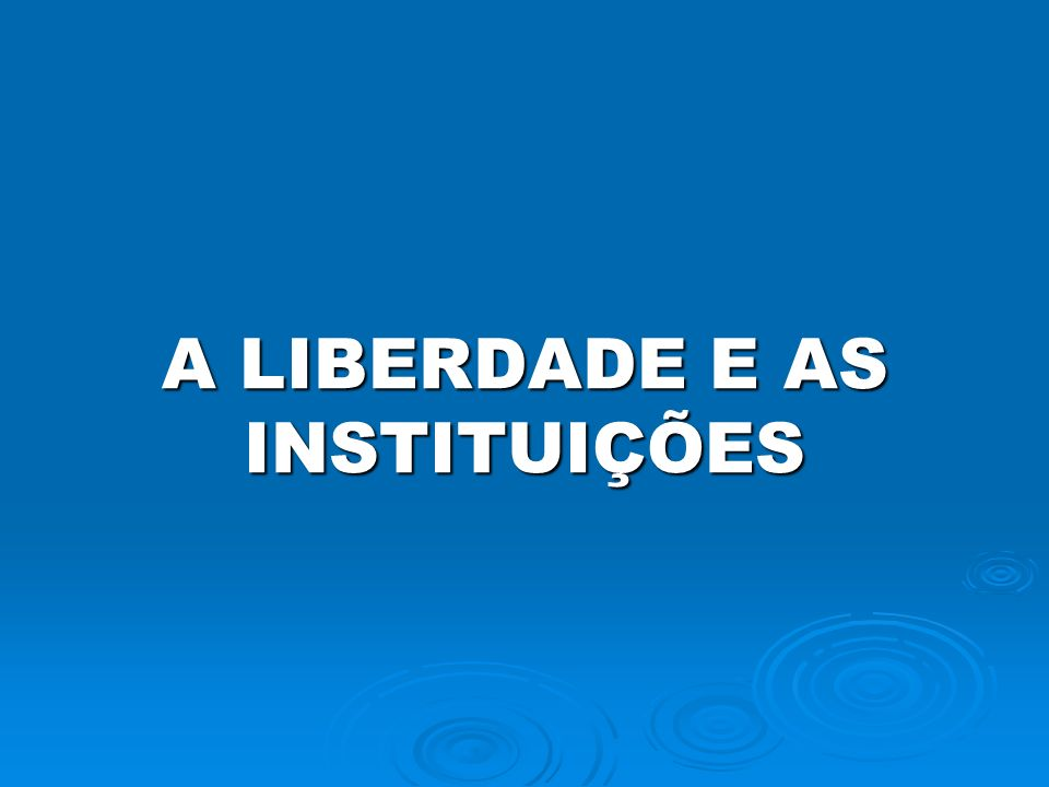 AS INSTITUIÇÕES TAIS COMO ESTADO, PODER JUDICIÁRIO, UNIVERSIDADE, MAÇONARIA, IGREJA, ETC, PROCEDEM, COMO SE A REALIDADE ATUAL, HOJE COMPLETAMENTE DEPENDENTE DA LÓGICA MONETÁRIA DO MERCADO E DOS CAPITAIS VOLÁTEIS, NÃO EXISTISSEM.