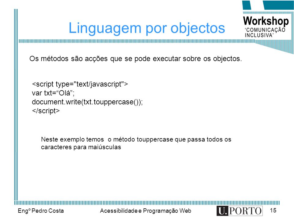 Engº Pedro CostaAcessibilidade e Programação Web 16 Objectos do browser Objecto window Objecto locationObjecto historyObjecto documentObjecto navigatorObjecto screen Objecto formsObjecto imagesObjecto links