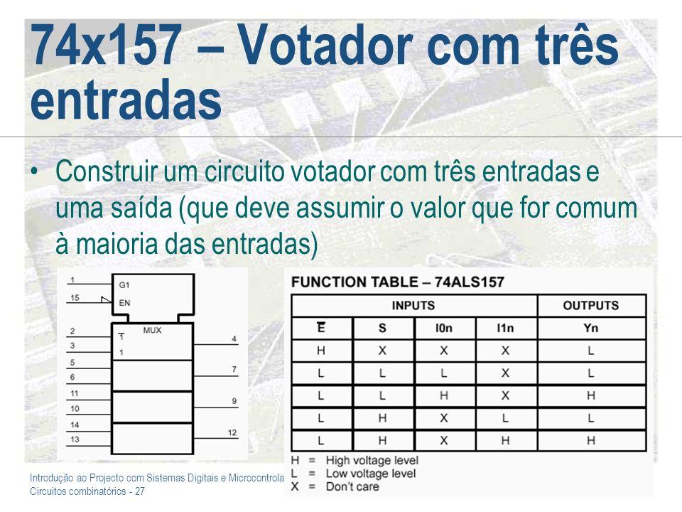 Introdução ao Projecto com Sistemas Digitais e Microcontroladores Circuitos combinatórios - 28 74x157 – Votador com três entradas 0 1 0 0 0 1 1 1 1 1 1 0 C 0 0 0 01 1 0 A 1 1 B 0 0 1 0 F 0 01 1 1 0 1 Sugestão : Altere o circuito de forma a proporcionar também uma saída de erro