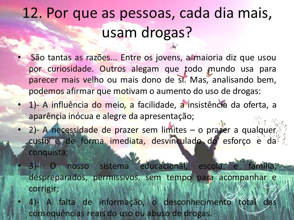 13.Muitos viciados em drogas são jovens inteligentes e promissores.