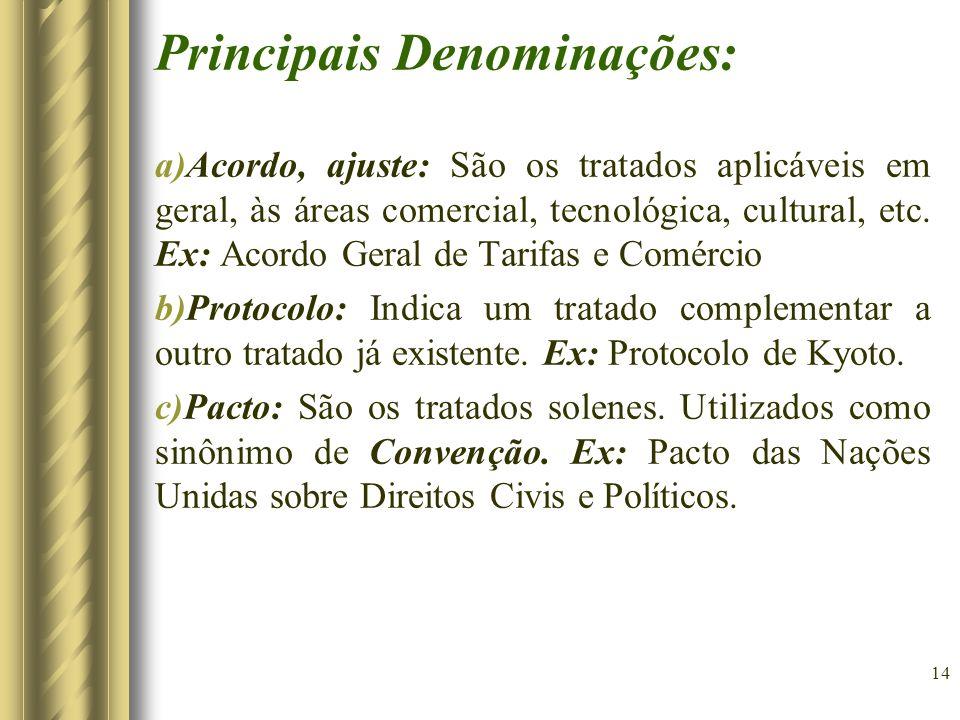 15 INCORPORAÇÃO DO TRATADO AO ORDENAMENTO JURÍDICO BRASILEIRO a)Incorporação dos Tratados gerais (exceto sobre matéria de Direitos Humanos).