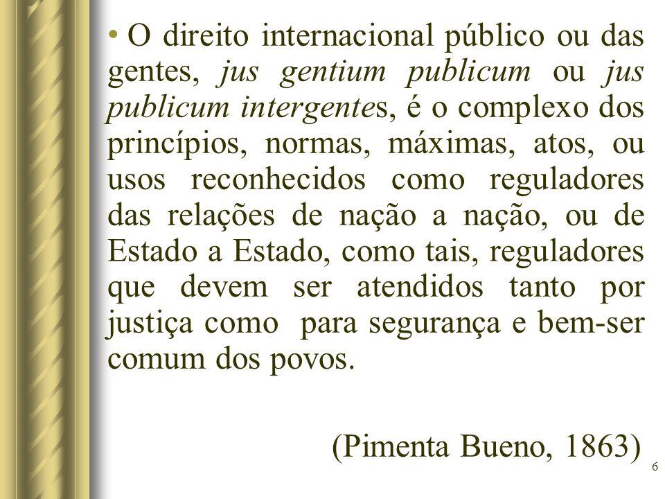 7 O direito internacional, Direito das Gentes ou das Nações é o direito público exterior, é o complexo dos direitos individuais e recíprocos entre as mesmas Nações.