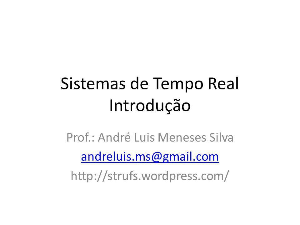Agenda Introdução Sistemas Sistemas de Tempo Real Eventos, determinismo e utilização de CPU Questões de projeto em STR Equívocos Comuns Histórico