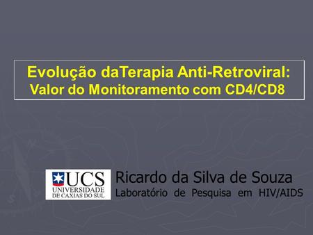 Evolução daTerapia Anti-Retroviral: Valor do Monitoramento com CD4/CD8 Evolução daTerapia Anti-Retroviral: Valor do Monitoramento com CD4/CD8 Ricardo da.