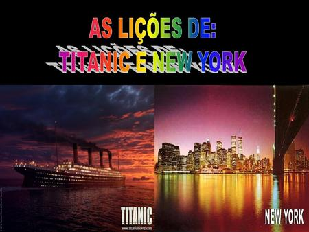 AS LIÇÕES DE: TITANIC E NEW YORK NEW YORK.