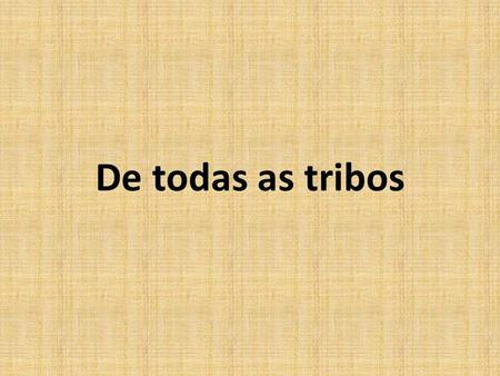 De todas as tribos.