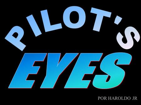 PILOT'S EYES POR HAROLDO JR.