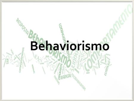 Behaviorismo.