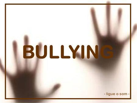 BULLYING - ligue o som -.