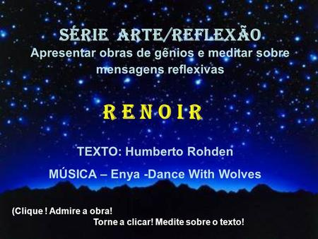 TEXTO: Humberto Rohden MÚSICA – Enya -Dance With Wolves