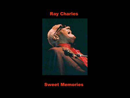 Ray Charles Sweet Memories.
