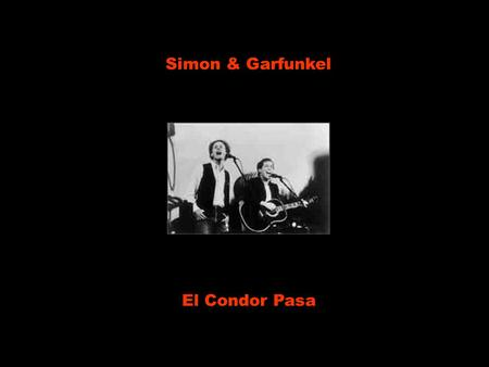 Simon & Garfunkel El Condor Pasa I'd rather be a sparrow than a snail Eu preferiria ser um pardal do que uma lesma yes I would sim, eu preferiria if.
