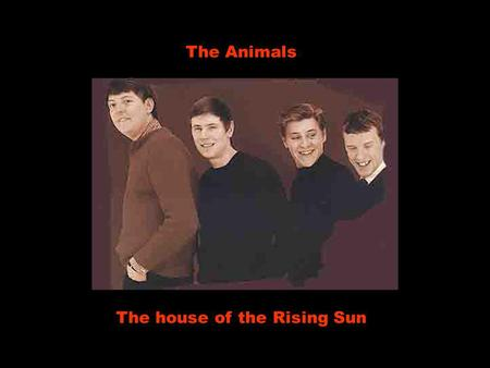The Animals The house of the Rising Sun There is a house in New Orleans Existe uma casa em Nova Orleans They call the Rising Sun Que eles chamam de.