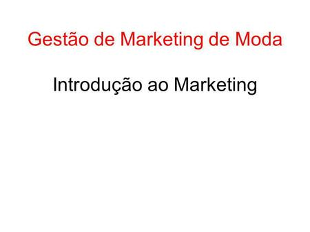 Gestão de Marketing de Moda Introdução ao Marketing.