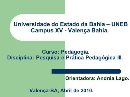 Universidade do Estado da Bahia – UNEB Campus XV - Valença Bahia.