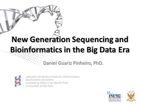 New Generation Sequencing and Bioinformatics in the Big Data Era Daniel Guariz Pinheiro, PhD. Laboratório de Genética Molecular e Bioinformática Departamento.