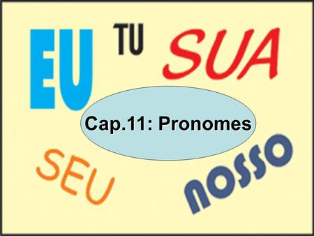 PRONOMES Cap.11: Pronomes. Adjetivo s Artigo s Pronomes Numerai s Substantivos.