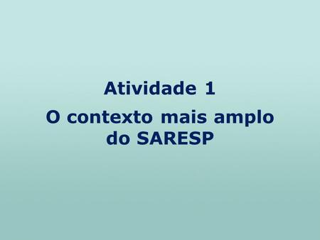 O contexto mais amplo do SARESP