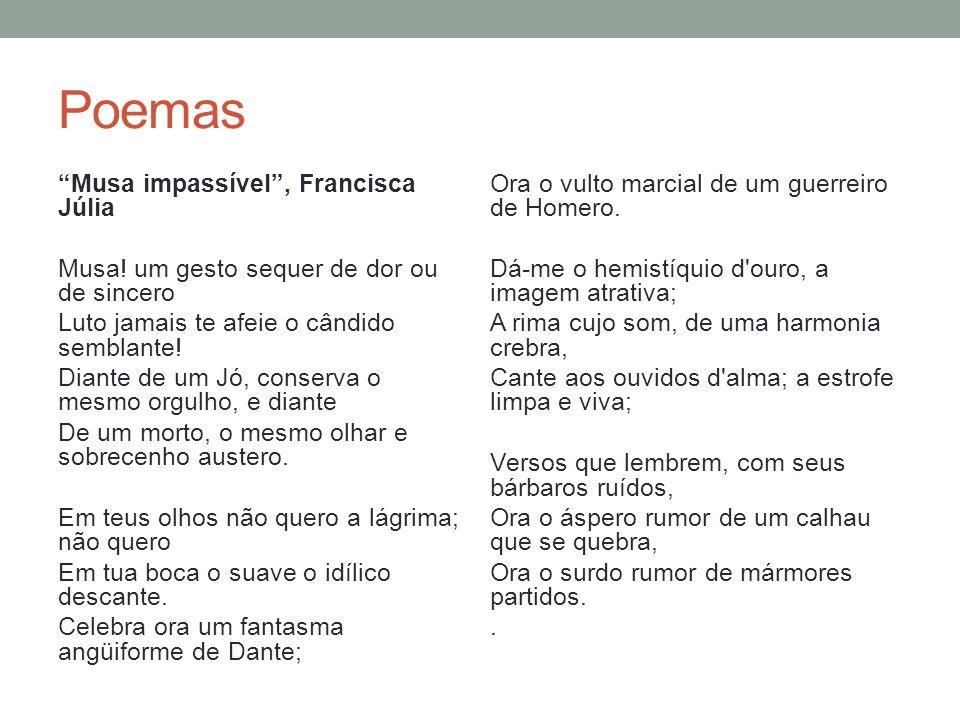 Poemas Musa impassível II, Francisca Júlia Ó Musa, cujo olhar de pedra, que não chora, Gela o sorriso ao lábio e as lágrimas estanca.