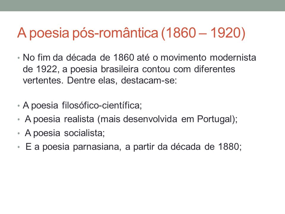 A poesia pós-romântica (1860 – 1920) Poesia filosófico-científica: desenvolveu-se principalmente no nordeste.