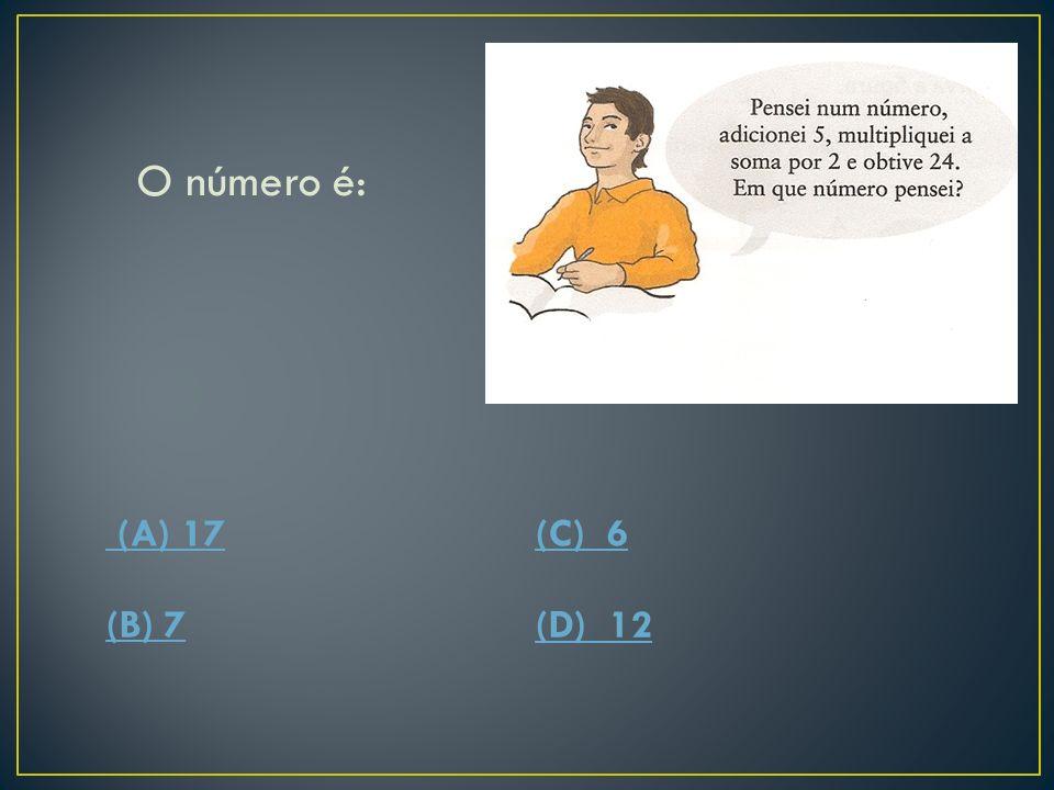 O número é: (A) 17(C) 6 (B) 7(D) 12
