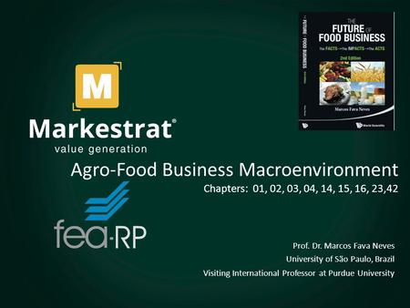 1 Agro-Food Business Macroenvironment Chapters: 01, 02, 03, 04, 14, 15, 16, 23,42 Prof. Dr. Marcos Fava Neves University of São Paulo, Brazil Visiting.