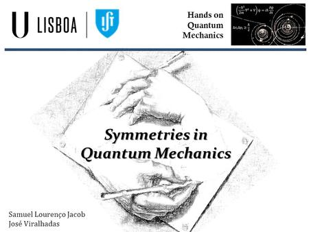 Samuel Lourenço Jacob José Viralhadas Hands on Quantum Mechanics Symmetries in Quantum Mechanics.