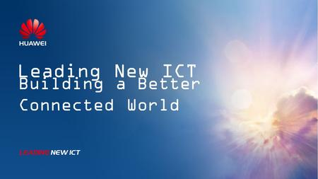 Leading New ICT Building a Better Connected World.
