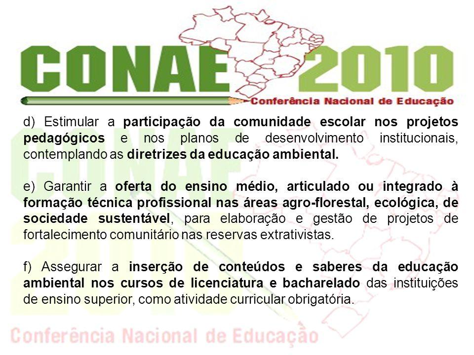 g) Promover uma educação ambiental de caráter crítico e emancipatório, que tenha por função esclarecer a comunidade sobre os impactos provocados pelo uso de agrotóxicos, organismos geneticamente modificados e a presença do latifúndio no campo brasileiro.