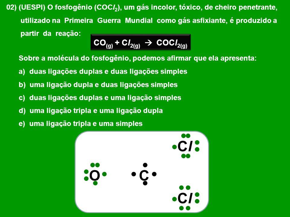 03) Observe a estrutura genérica representada abaixo; Para que o composto esteja corretamente representado, de acordo com as ligações químicas indicadas na estrutura, X deverá ser substituído pelo seguinte elemento: a)fósforo b)enxofre c)carbono d)nitrogênio e)cloro X H H O O O C