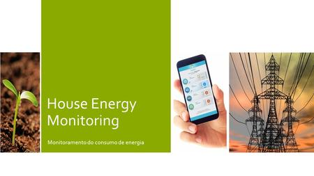 House Energy Monitoring Monitoramento do consumo de energia.