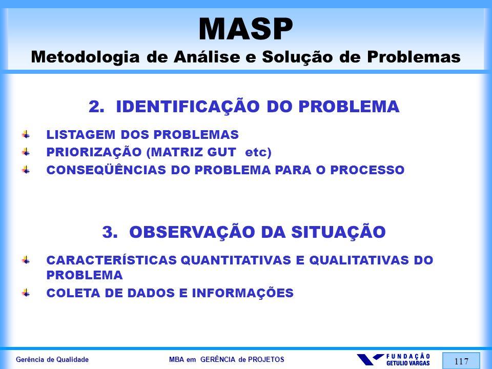 Gerência de Qualidade MBA em GERÊNCIA de PROJETOS 118 MASP Metodologia de Análise e Solução de Problemas 4.