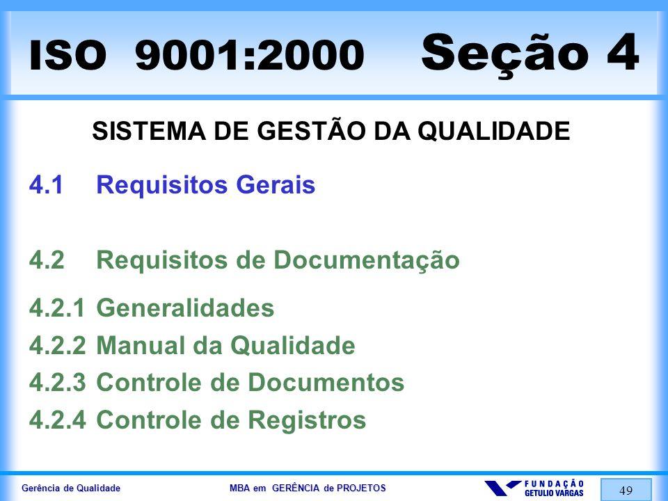 Gerência de Qualidade MBA em GERÊNCIA de PROJETOS 50 ISO 9001:2000 Seção 5 RESPONSABILIDADE DA ADMINISTRAÇÃO 5.1Comprometimento da Direção 5.2Foco no Cliente 5.3Política da Qualidade 5.4Planejamento 5.4.1Objetivos da Qualidade 5.4.2Planejamento do Sistema da Gestão da Qualidade