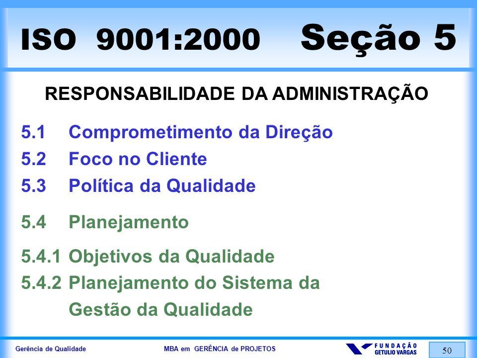Gerência de Qualidade MBA em GERÊNCIA de PROJETOS 51 ISO 9001:2000 Seção 5 RESPONSABILIDADE DA ADMINISTRAÇÃO 5.5 Responsabilidade, Autoridade e Comunicação 5.5.1Responsabilidade e Autoridade 5.5.2Representante da Direção 5.5.3Comunicação Interna 5.6Análise Crítica pela Direção 5.6.1Generalidades 5.6.2Entradas para a Análise Crítica 5.6.3Saídas da Análise Crítica